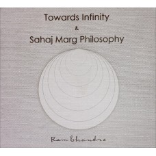 Towards Infinity and Sahaj Marg Phylosophy (ENGLISH)